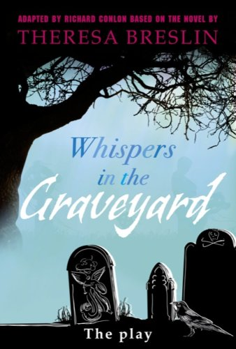 Whispers in the Graveyard - the Play
