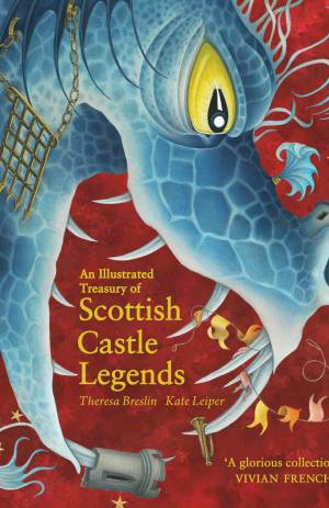 An Illustrated Treasury of Scottish Castle Legends - Theresa Breslin; Illustrated by Kate Leiper