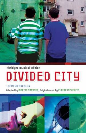 Divided City Abridged musical edition by Theresa Breslin Martin Travers